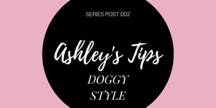Ashley's Tips – Doggy Style